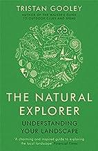 The Natural Explorer: Understanding Your Landscape. Tristan Gooley