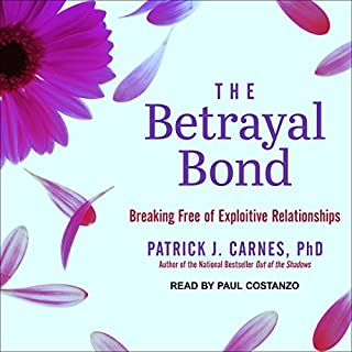 The Betrayal Bond     Breaking Free of Exploitive Relationships              By:                                                                                                                                 Patrick Carnes Ph.D.                               Narrated by:                                                                                                                                 Paul Costanzo                      Length: 6 hrs and 56 mins     66 ratings     Overall 4.6