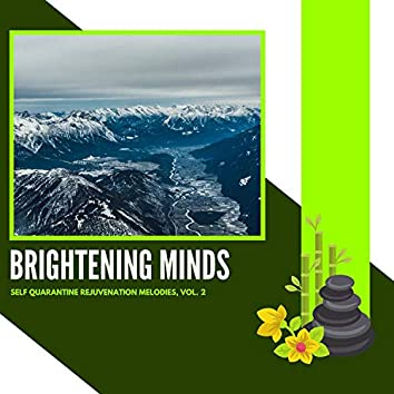 Brightening Minds - Self Quarantine Rejuvenation Melodies, Vol. 2