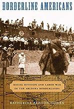 Borderline Americans: Racial Division and Labor War in the Arizona Borderlands