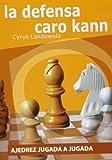 La Defensa Caro Kann (Ajedrez Jugada A Jugada)