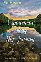 Experiences Along My Journey: Stories From A Life Well-Lived