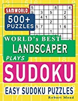 World's Best Landscaper Plays Sudoku: Easy Sudoku Puzzle Book Gift For Landscaper Appreciation Birthday End of year & Retirement Gift