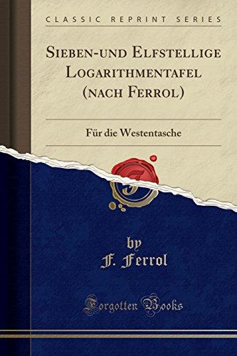 Sieben-Und Elfstellige Logarithmentafel (Nach Ferrol): Für Die Westentasche (Classic Reprint)