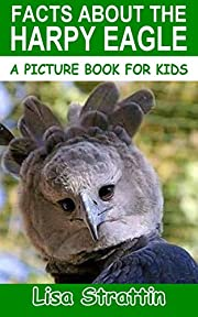 Facts About the Harpy Eagle (A Picture Book For Kids 393)