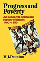 Progress and Poverty: An Economic and Social History of Britain 1700-1850 (Economic & Social History of Britain)