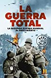 La Guerra Total: La Segunda Guerra Mundial al descubierto (Best Seller)