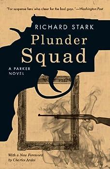 Plunder Squad: A Parker Novel (Parker Novels Book 15) by [Richard Stark, Charles Ardai]