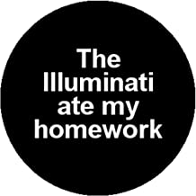 Handmade Badge Button Pin the Illuminati Ate My Homework Funny Conspiracy Theory