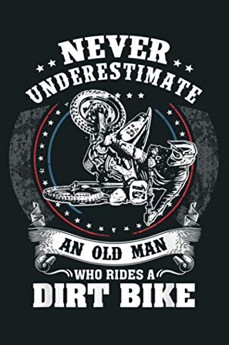 Mens Funny Never Underestimate An Old Man Motocross MX Dirt Bike: Notebook Planner -6x9 inch Daily Planner Journal, To Do List Notebook, Daily Organizer, 114 Pages