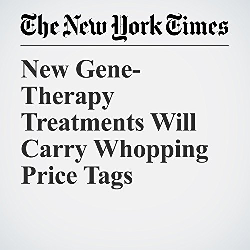 New Gene-Therapy Treatments Will Carry Whopping Price Tags copertina