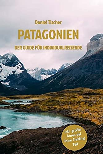 Patagonien Reiseführer – Der Guide für Individualreisende