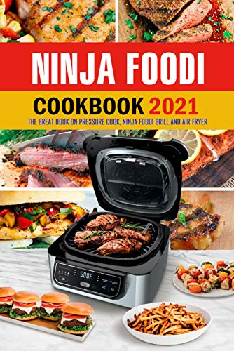 Ninja Foodi Cookbook 2021: The Great Book on Pressure Cook, Ninja Foodi Grill and Air Fryer: Ultimate Ninja Foodi Recipes Cookbook for Beginners (English Edition)