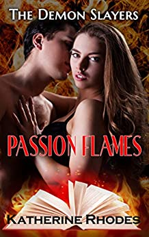 Passion Flames (The Demon Slayers Book 1) by [Katherine Rhodes]
