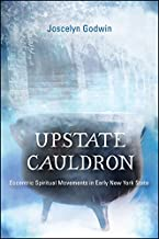Upstate Cauldron: Eccentric Spiritual Movements in Early New York State (SUNY series in Western Esoteric Traditions)