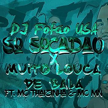 SO SOCADAO X MUITO LOUCA DE BALA