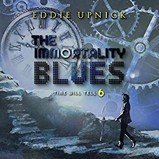 The Immortality Blues     Time Will Tell, Book 6              Written by:                                                                                                                                 Eddie Upnick                               Narrated by:                                                                                                                                 Henry Schrader                      Length: 4 hrs and 18 mins     Not rated yet     Overall 0.0