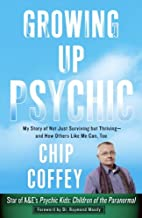Growing Up Psychic: My Story of Not Just Surviving but Thriving--and How Others Like Me Can, Too