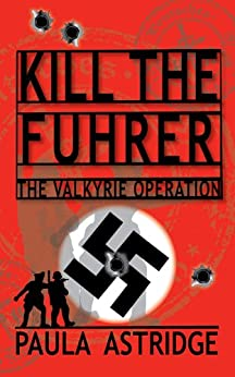Kill The Fuhrer by [Paula Astridge]