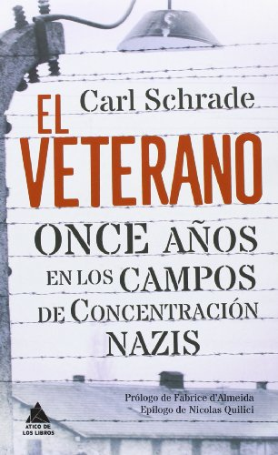 El Veterano. Once Años En Los Campos De Concentración Nazis (Ático de los Libros)