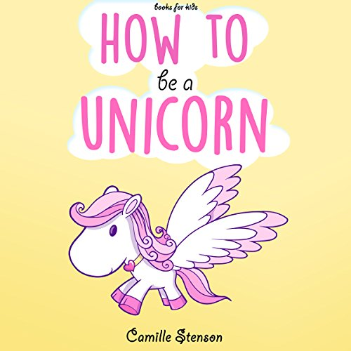 Books for Kids: How to Be a Unicorn audiobook cover art