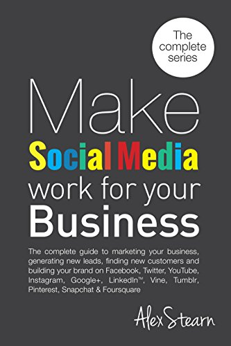 Make Social Media Work For Your Business: The 8 Book Series on one Book!  The Complete Guide to Social Media Marketing on Facebook, Twitter, LinkedIn, ... Tumblr, YouTube, Periscope (English Edition)
