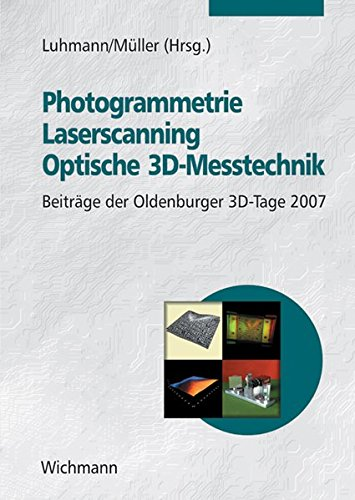 Photogrammetrie - Laserscanning - Optische 3D-Messtechnik: Beiträge der Oldenburger 3D-Tage 2007