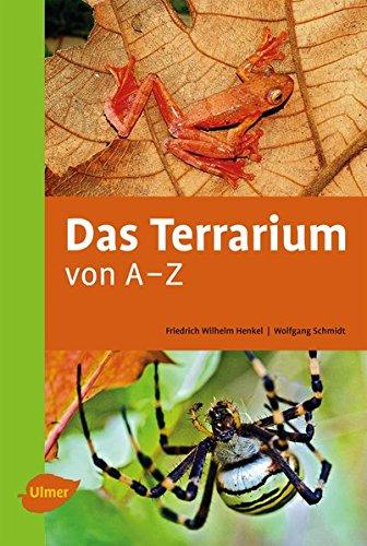 Das Terrarium von A-Z: Reptilien - Amphibien - Wirbellose - Technik