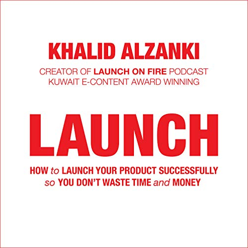 Launch: How to Launch Your Product Successfully, so You Don't Waste Time and Money audiobook cover art