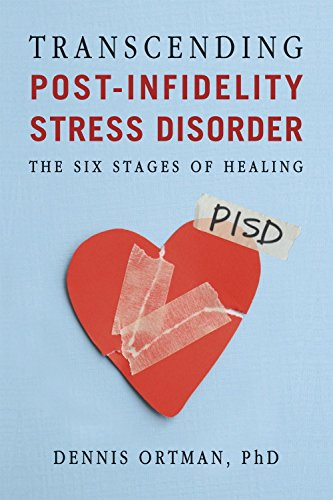 Transcending Post-Infidelity Stress Disorder: The Six Stages of Healing