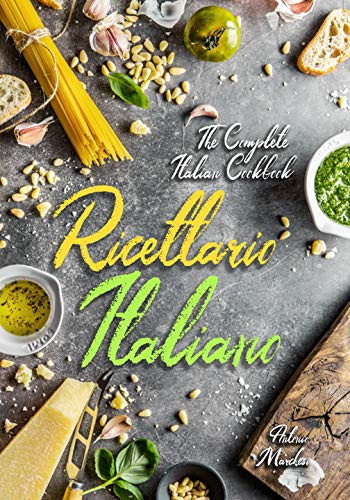 Ricettario Italiano: The Complete Italian Cookbook: Master Italian Cooking with 430 Authentic Recipes (English Edition)