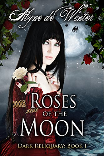 Book: Roses of the Moon (Book One of Dark Reliquary Series) by Alyne de Winter