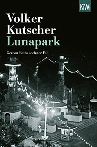 Lunapark: Gereon Raths sechster Fall (Die Gereon-Rath-Romane 6)