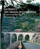 La France des trains de campagne - Les chemins de fer départementaux d'autrefois