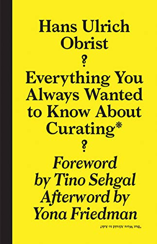 Everything You Always Wanted to Know About Curating* *But Were Afraid to Ask (Sternberg Press)