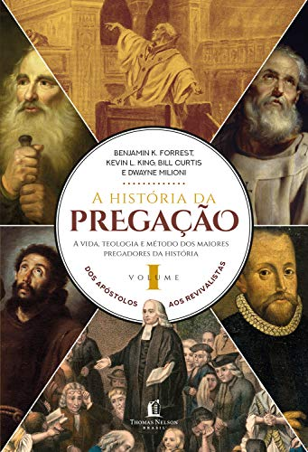 A história da pregação (volume 1): Dos apóstolos aos revivalistas