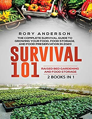 Survival 101 Raised Bed Gardening AND Food Storage: The Complete Survival Guide To Growing Your Own Food, Food Storage And Food Preservation in 2020