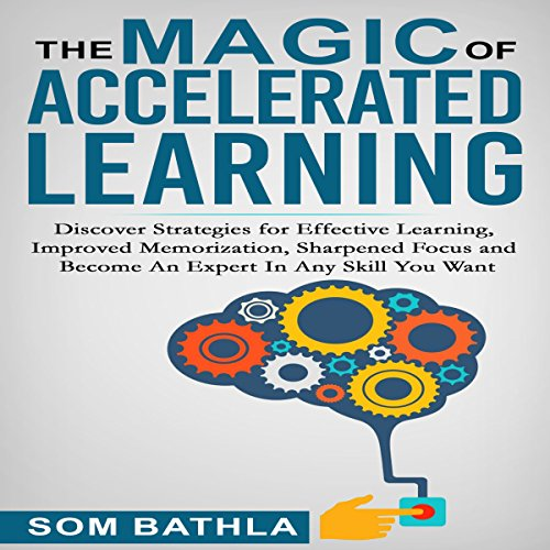 The Magic of Accelerated Learning     Discover Strategies for Effective Learning, Improved Memorization, Sharpened Focus and Become an Expert in Any Skill You Want              By:                                                                                                                                 Som Bathla                               Narrated by:                                                                                                                                 Russell Newton                      Length: 2 hrs and 16 mins     10 ratings     Overall 4.4