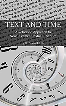 Text and Time  A Reformed Approach to New Testament Textual Criticism