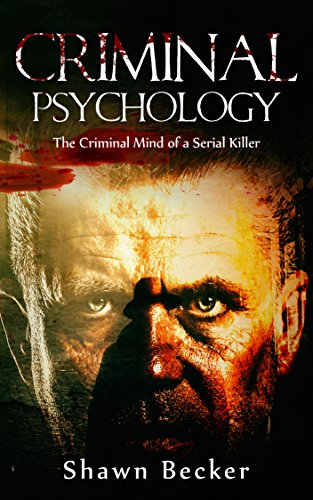Criminal Psychology: The Criminal Mind of a Serial Killer (Criminal Psychology, Serial Killers, Criminal Mind, Dark Psychology, Book 1)