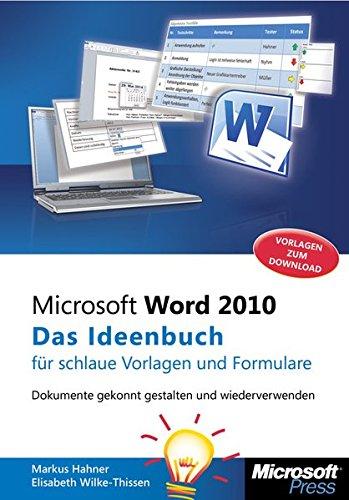 Microsoft Word 2010 - Das Ideenbuch für schlaue Vorlagen und Formulare: Dokumentegekonntgestaltenundwiederverwenden