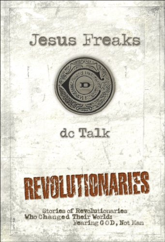 Jesus Freaks: Revolutionaries: Stories of Revolutionaries Who Changed Their World: Fearing God, Not Man (English Edition)