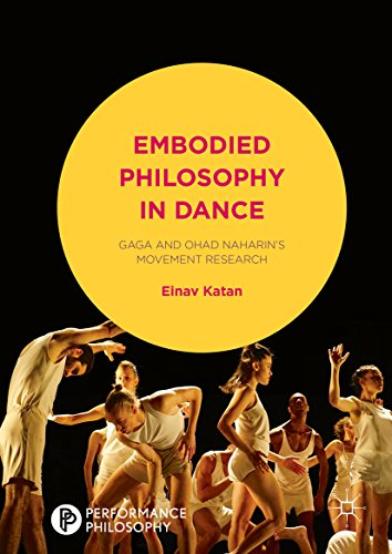 Embodied Philosophy in Dance: Gaga and Ohad Naharin's Movement Research (Performance Philosophy) (English Edition)