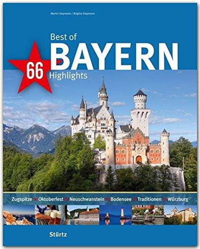 Best of BAYERN - 66 Highlights - Ein Bildband mit über 170 Bildern auf 140 Seiten - STÜRTZ Verlag (Best of - 66 Highlights)