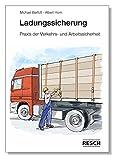 Ladungssicherung - Praxis der Verkehrs- und Arbeitssicherheit - Michael Barfuss