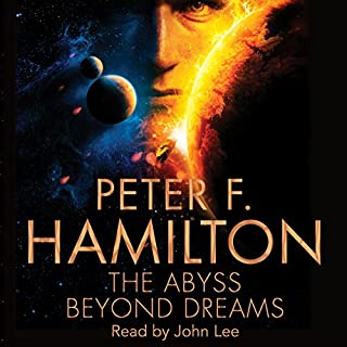 The Abyss Beyond Dreams                   By:                                                                                                                                 Peter F. Hamilton                               Narrated by:                                                                                                                                 John Lee                      Length: 22 hrs and 28 mins     1,069 ratings     Overall 4.5