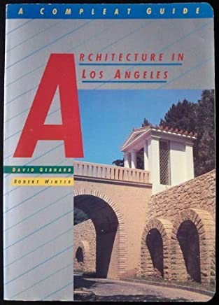 Architecture in Los Angeles: A Compleat Guide by Gebhard, David, Winter, Robert (1985) Paperback