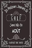 Les Meilleurs Joueurs De Golf Sont Nés En Août: Carnet de note pour les joureurs de Golf nés en Août cadeaux pour un ami, ... collègue, quelqu'un de la famille