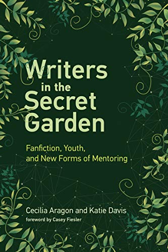 Writers in the Secret Garden: Fanfiction, Youth, and New Forms of Mentoring (Learning in Large-Scale Environments)