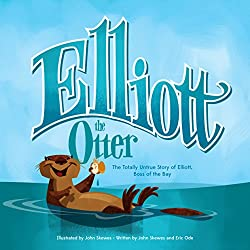 Elliott the Otter: The Totally Untrue Story of Elliott, Boss of the Bay